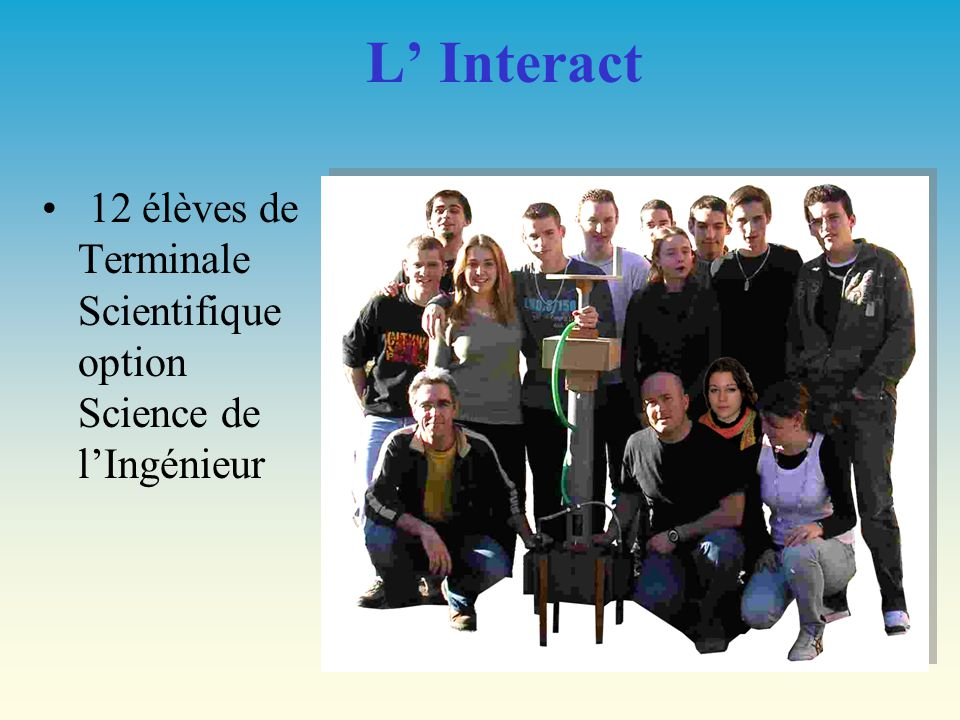 L' Interact 12 élèves de Terminale Scientifique option Science de l'Ingénieur.