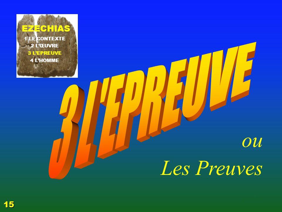 ou Les Preuves 3 L EPREUVE EZECHIAS 15 EZECHIAS: C- L Epreuve