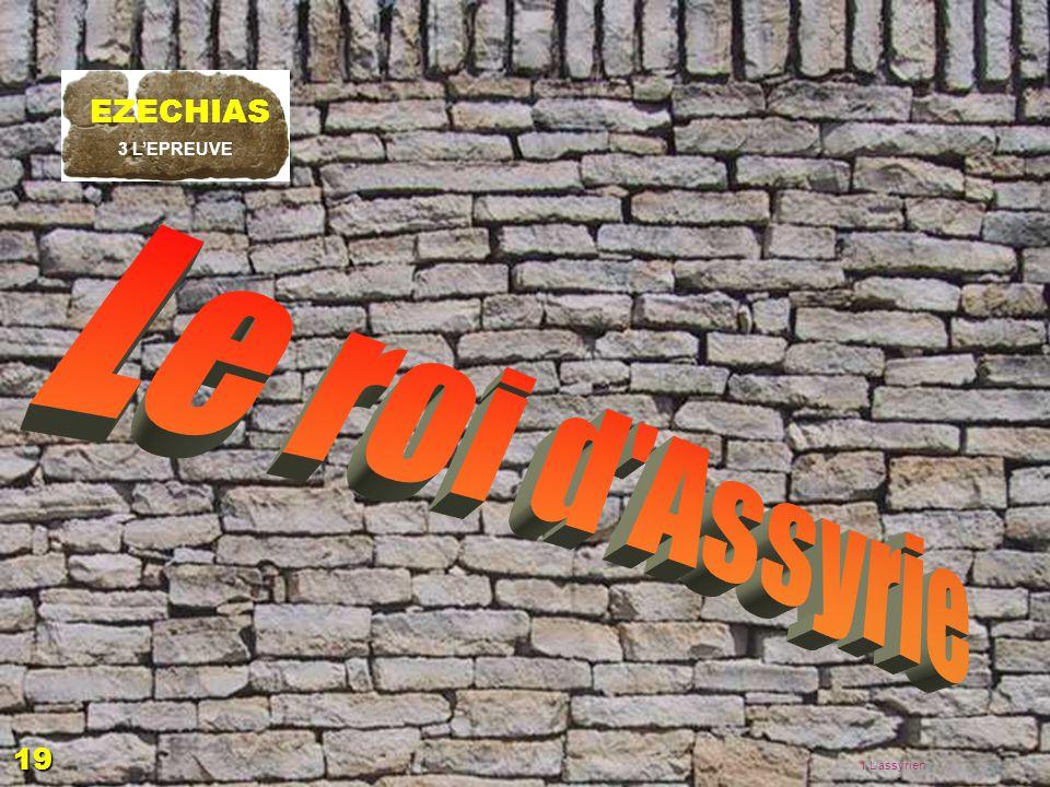 Le roi d Assyrie EZECHIAS 19 EZECHIAS: C- L Epreuve 06/04/2017