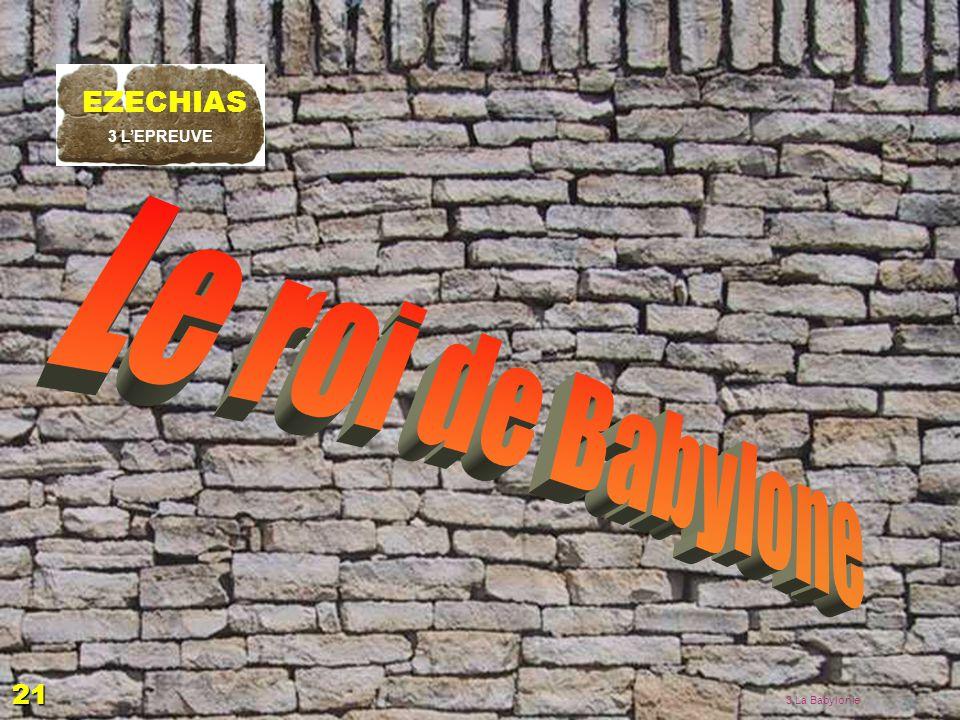 Le roi de Babylone EZECHIAS 21 EZECHIAS: C- L Epreuve 06/04/2017