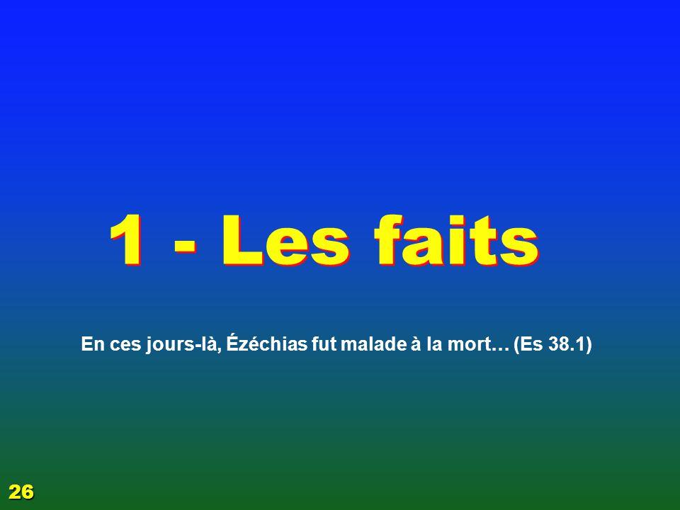 EZECHIAS: C- L Epreuve 06/04/2017. 1 - Les faits. En ces jours-là, Ézéchias fut malade à la mort… (Es 38.1)