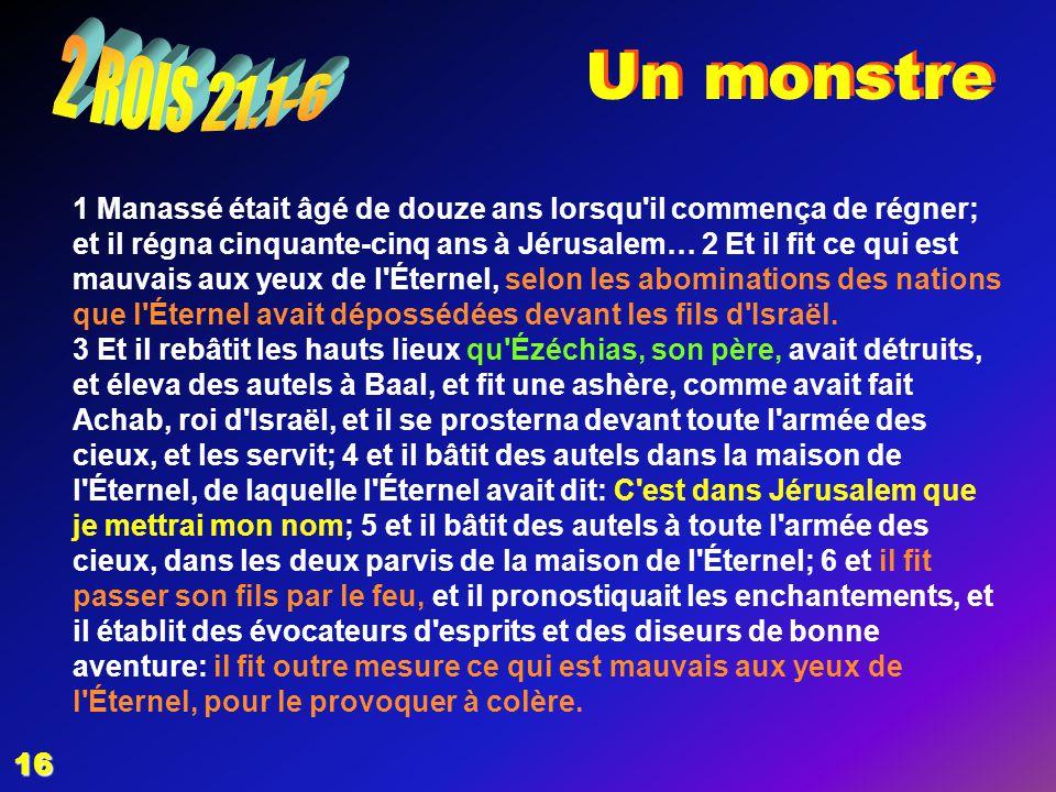 EZECHIAS: C- L Epreuve 06/04/2017. Un monstre. 2 ROIS 21.1-6.