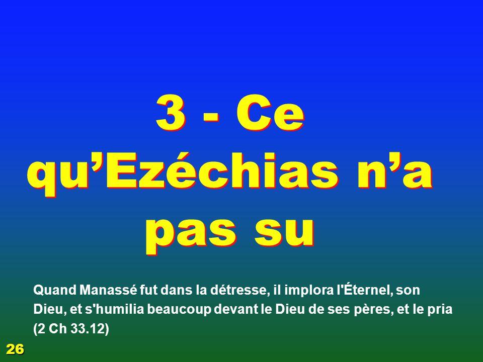3 - Ce qu'Ezéchias n'a pas su
