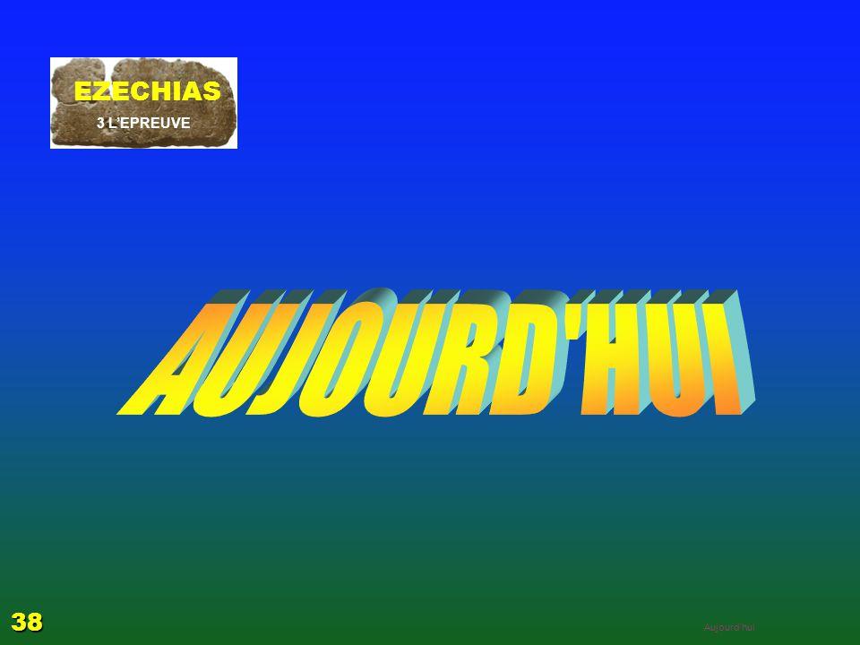 AUJOURD HUI EZECHIAS 38 EZECHIAS: C- L Epreuve 06/04/2017 3 L'EPREUVE