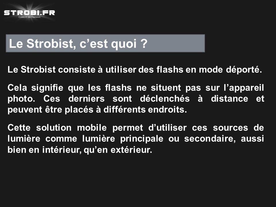 Le Strobist, c'est quoi Le Strobist consiste à utiliser des flashs en mode déporté.