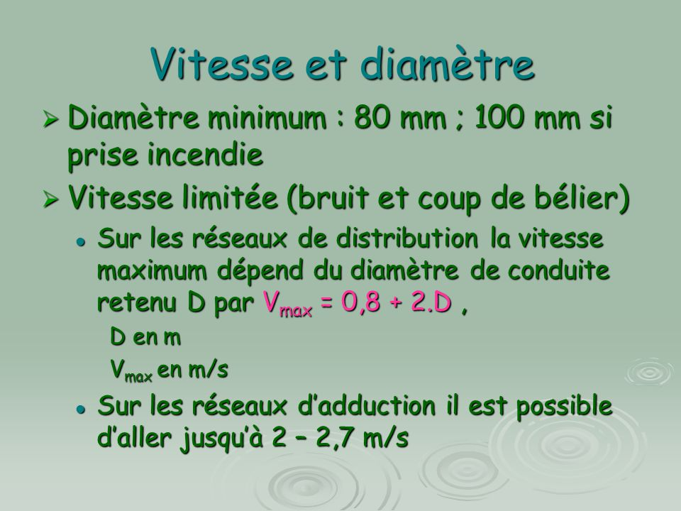 Vitesse et diamètre Diamètre minimum : 80 mm ; 100 mm si prise incendie. Vitesse limitée (bruit et coup de bélier)