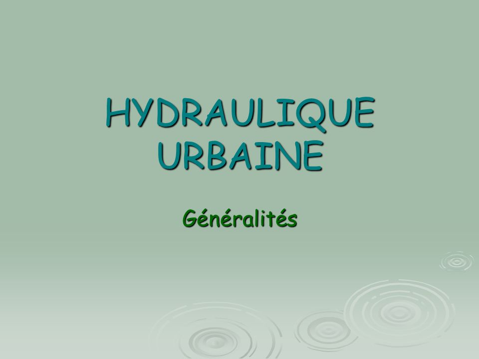 HYDRAULIQUE URBAINE Généralités