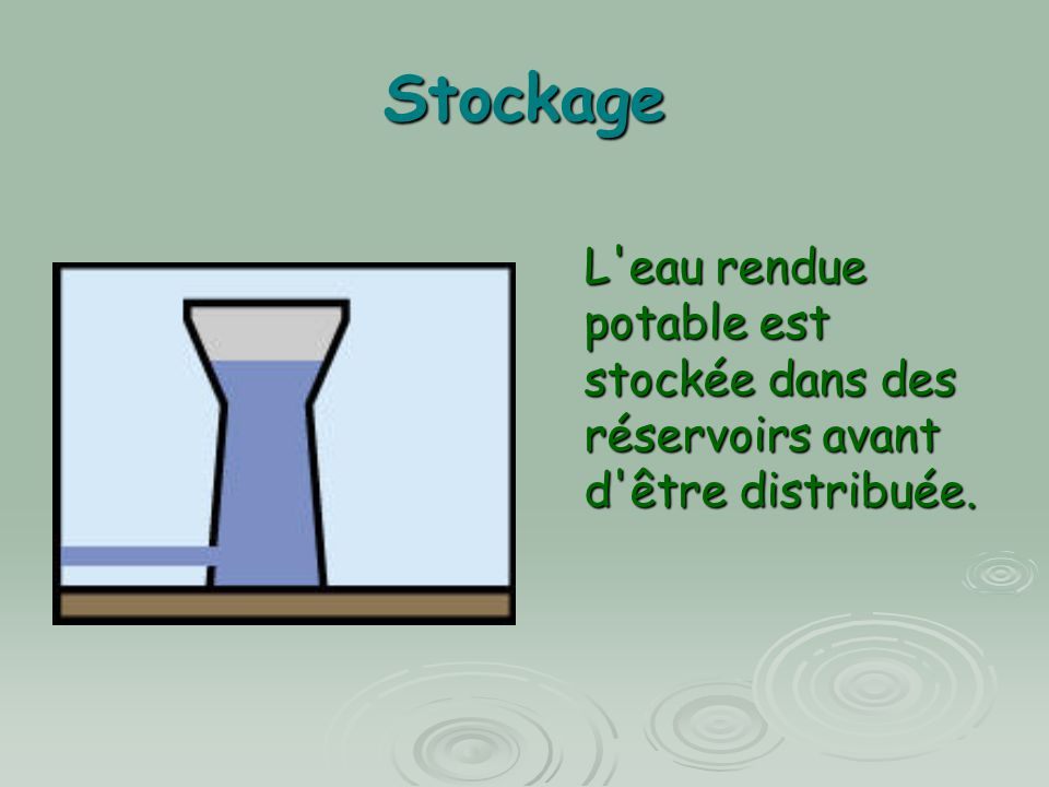 Stockage L eau rendue potable est stockée dans des réservoirs avant d être distribuée.