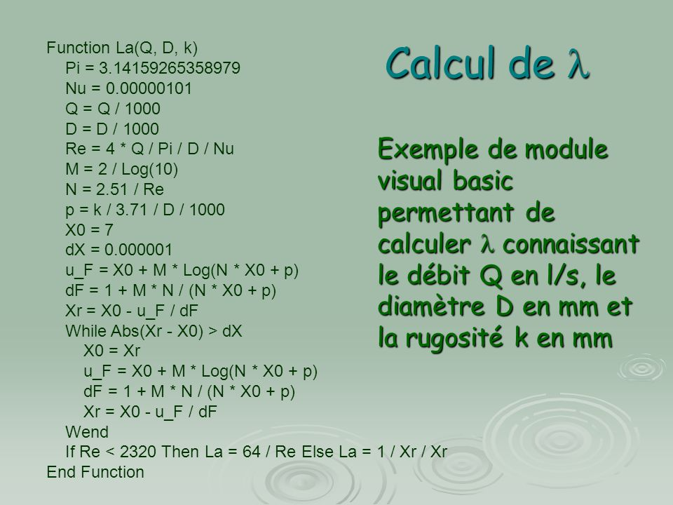 Calcul de l Function La(Q, D, k) Pi = 3.14159265358979. Nu = 0.00000101. Q = Q / 1000. D = D / 1000.