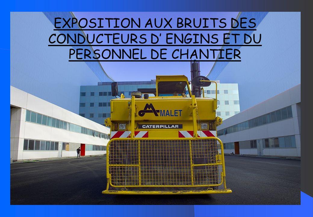 EXPOSITION AUX BRUITS DES CONDUCTEURS D' ENGINS ET DU PERSONNEL DE CHANTIER