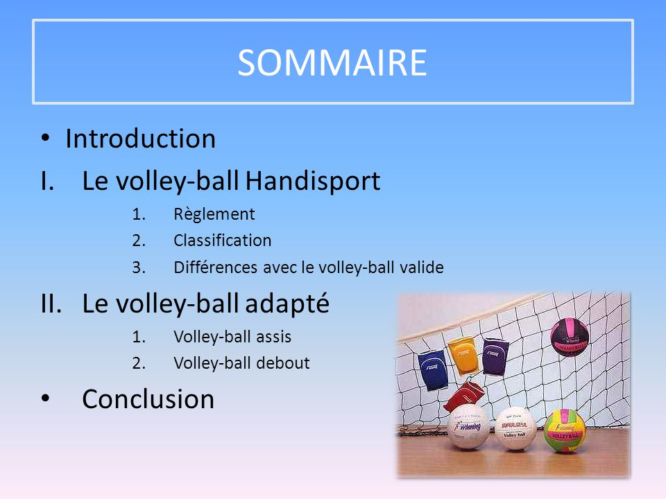 SOMMAIRE Introduction Le volley-ball Handisport Le volley-ball adapté