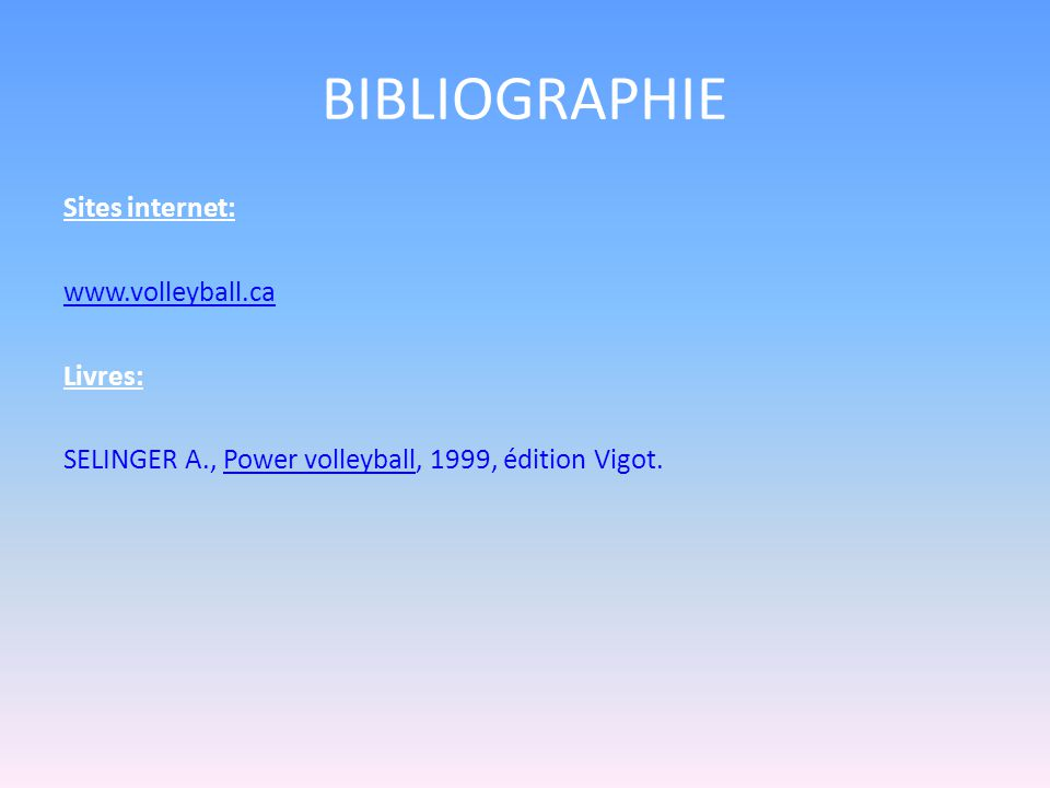 BIBLIOGRAPHIE Sites internet: www.volleyball.ca Livres: