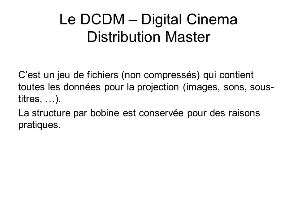 Le DCDM – Digital Cinema Distribution Master