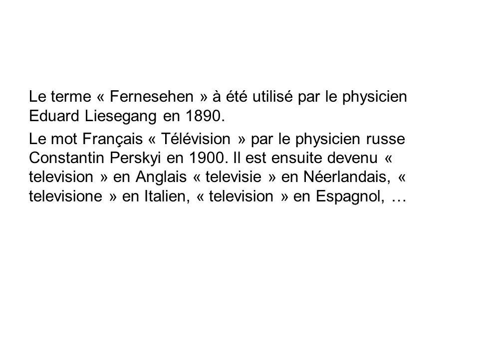 Le terme « Fernesehen » à été utilisé par le physicien Eduard Liesegang en 1890.