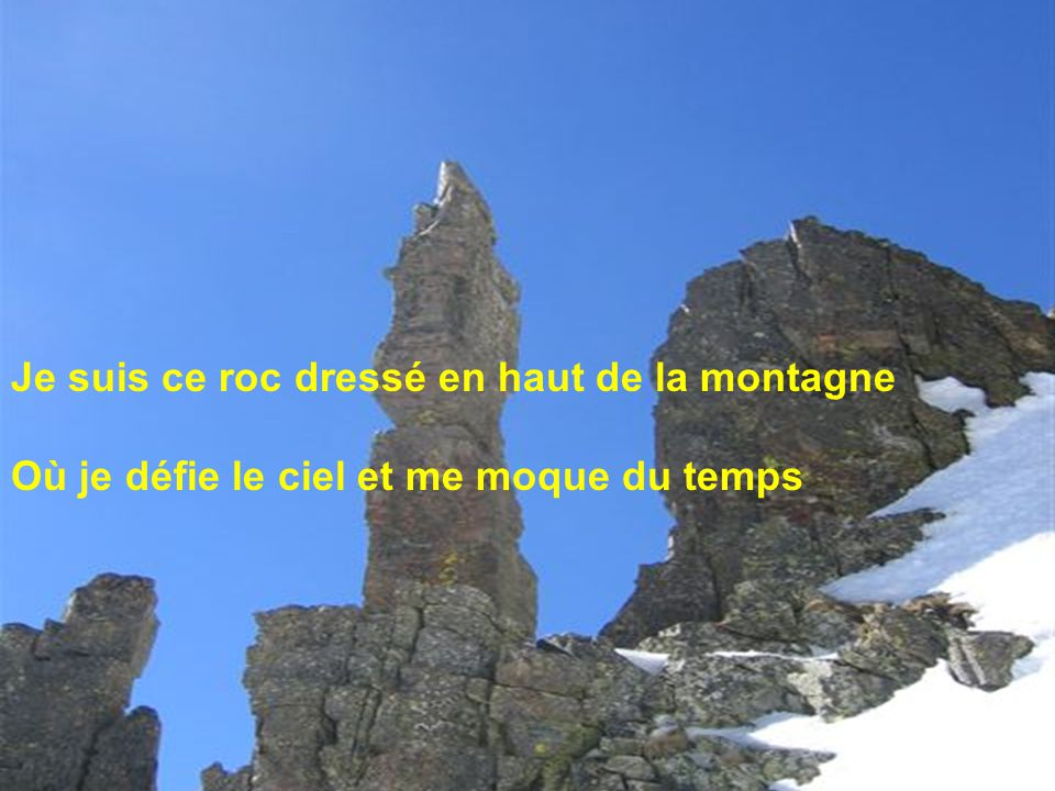 Je suis ce roc dressé en haut de la montagne