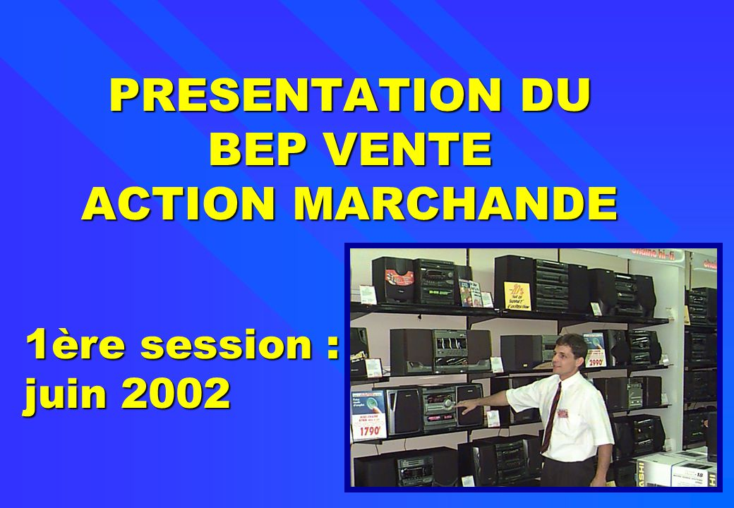 PRESENTATION DU BEP VENTE ACTION MARCHANDE