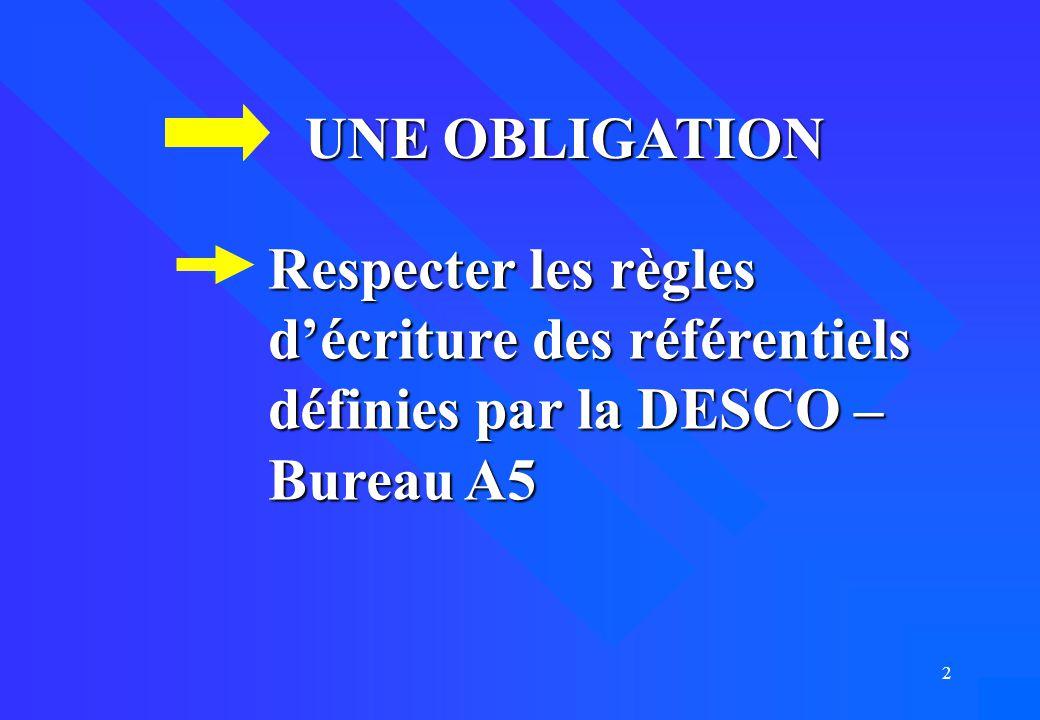 UNE OBLIGATION Respecter les règles d'écriture des référentiels définies par la DESCO – Bureau A5