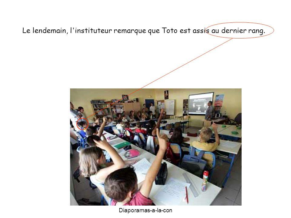Le lendemain, l instituteur remarque que Toto est assis au dernier rang.