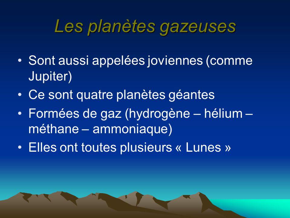 Les planètes gazeuses Sont aussi appelées joviennes (comme Jupiter)
