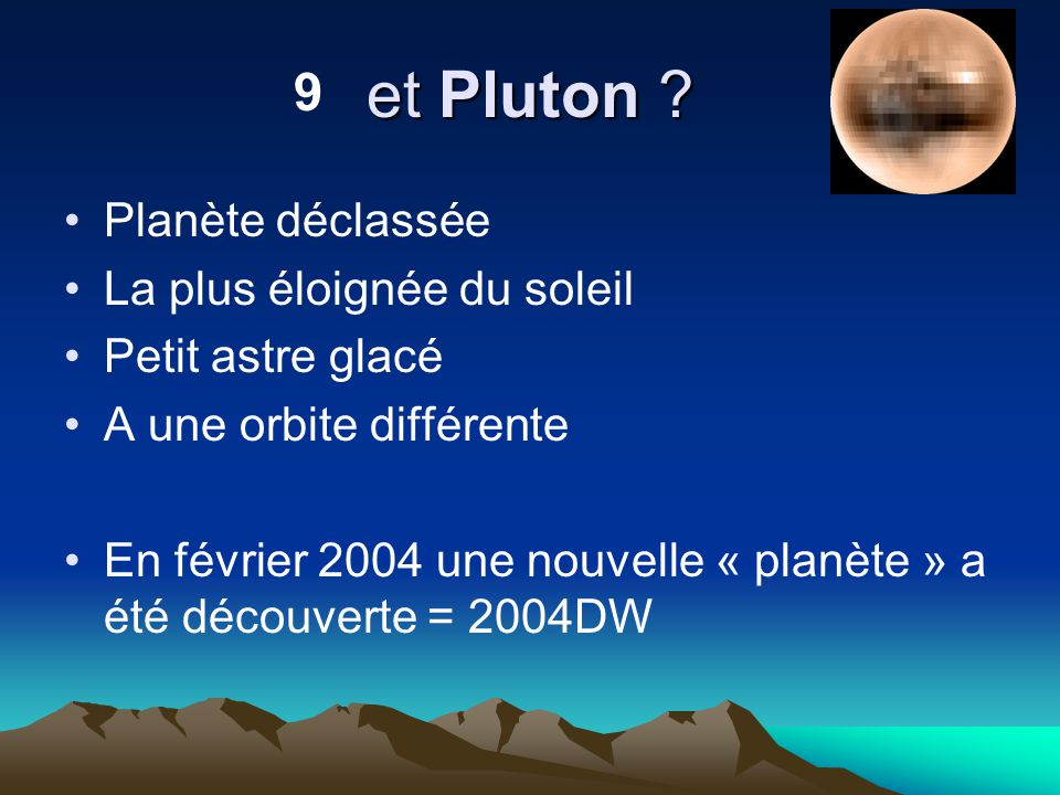 et Pluton 9 Planète déclassée La plus éloignée du soleil