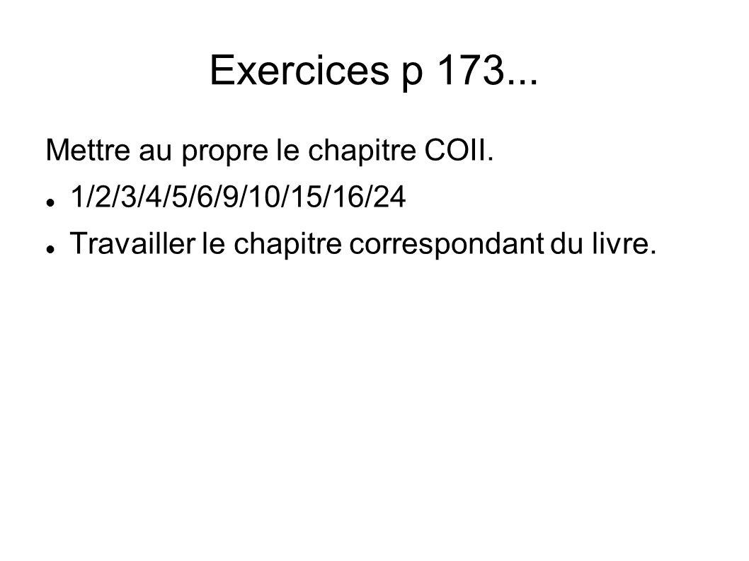 Exercices p 173... Mettre au propre le chapitre COII.