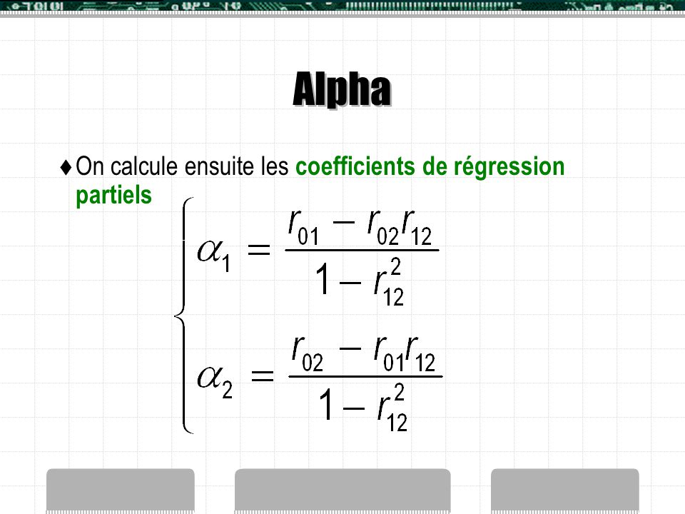 Alpha On calcule ensuite les coefficients de régression partiels