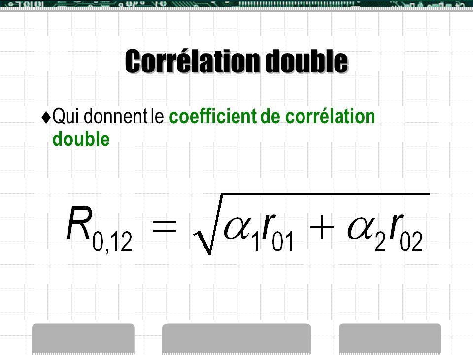 Corrélation double Qui donnent le coefficient de corrélation double
