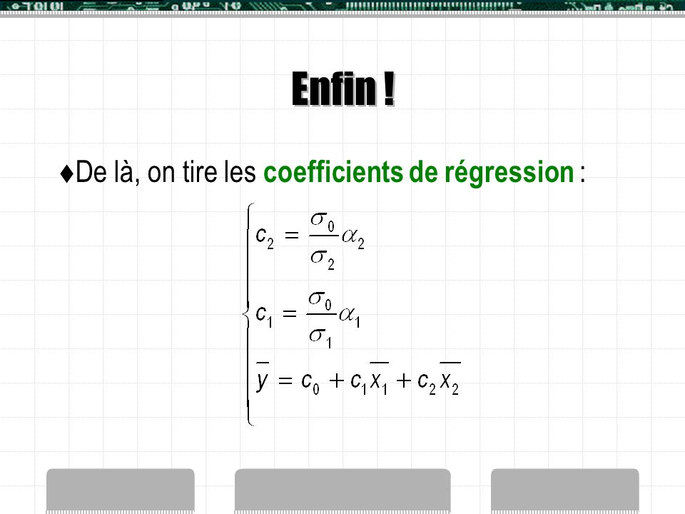 Enfin ! De là, on tire les coefficients de régression :