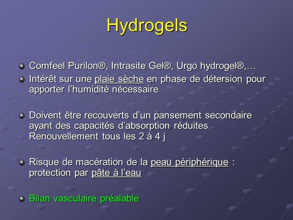 Hydrogels Comfeel Purilon®, Intrasite Gel®, Urgo hydrogel®,…