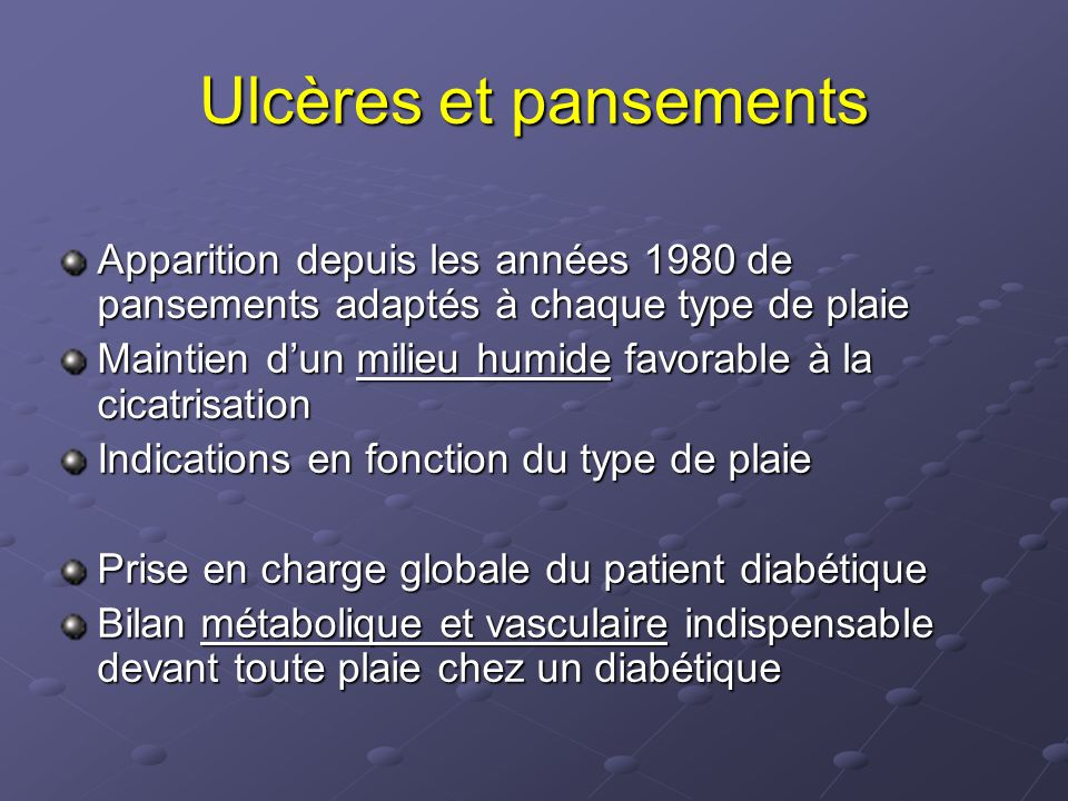 Ulcères et pansements Apparition depuis les années 1980 de pansements adaptés à chaque type de plaie.