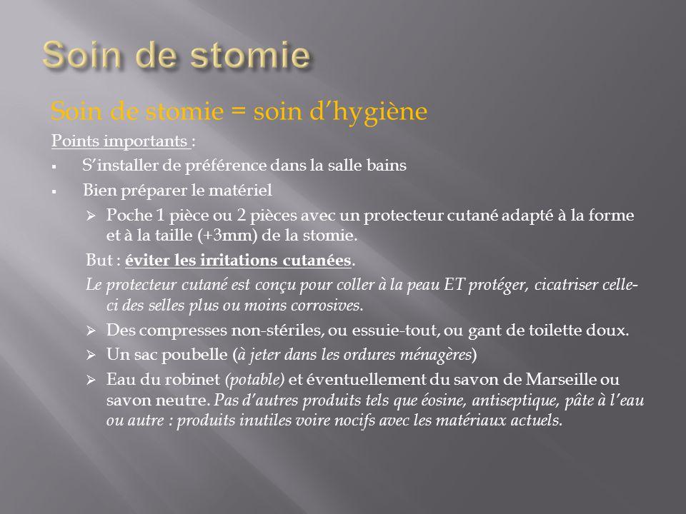 Soin de stomie Soin de stomie = soin d'hygiène Points importants :