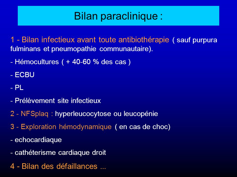 Bilan paraclinique : 1 - Bilan infectieux avant toute antibiothérapie ( sauf purpura fulminans et pneumopathie communautaire).