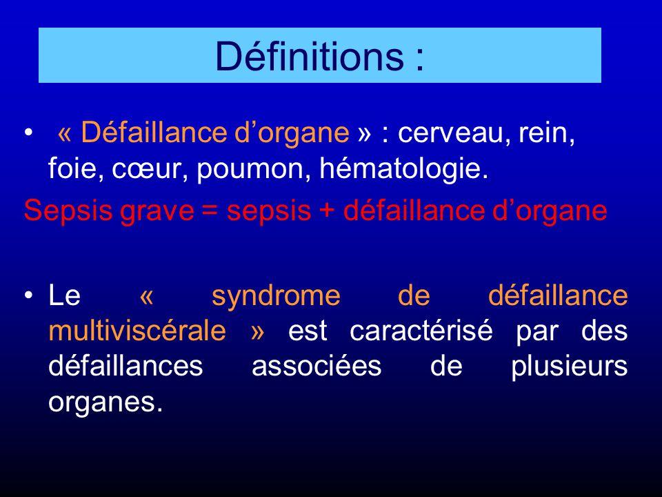 Définitions : « Défaillance d'organe » : cerveau, rein, foie, cœur, poumon, hématologie. Sepsis grave = sepsis + défaillance d'organe.