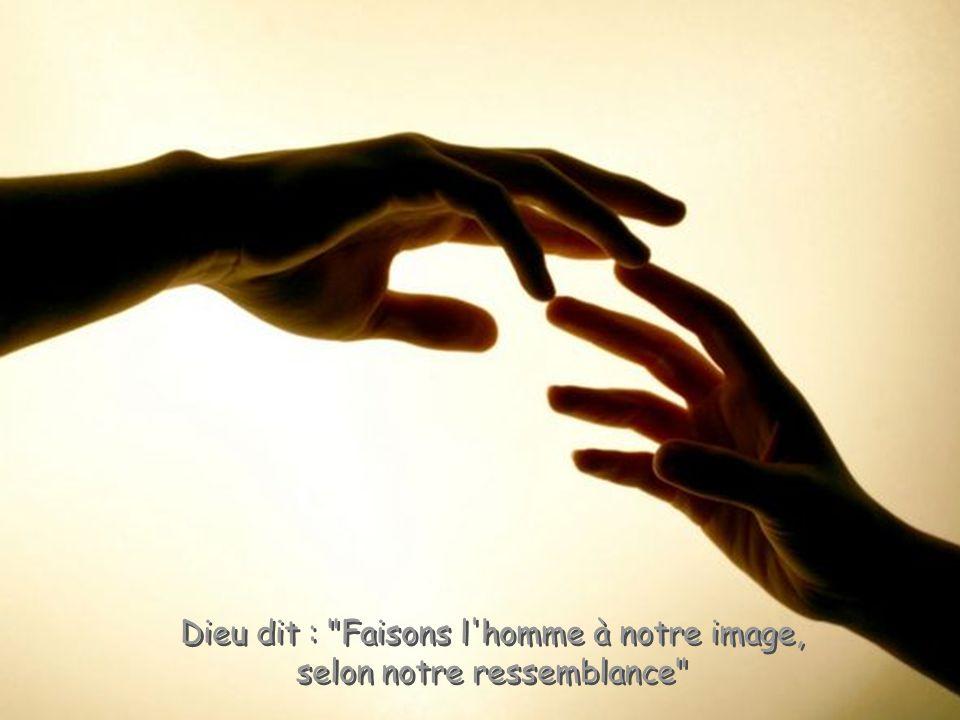 Dieu dit : Faisons l homme à notre image, selon notre ressemblance