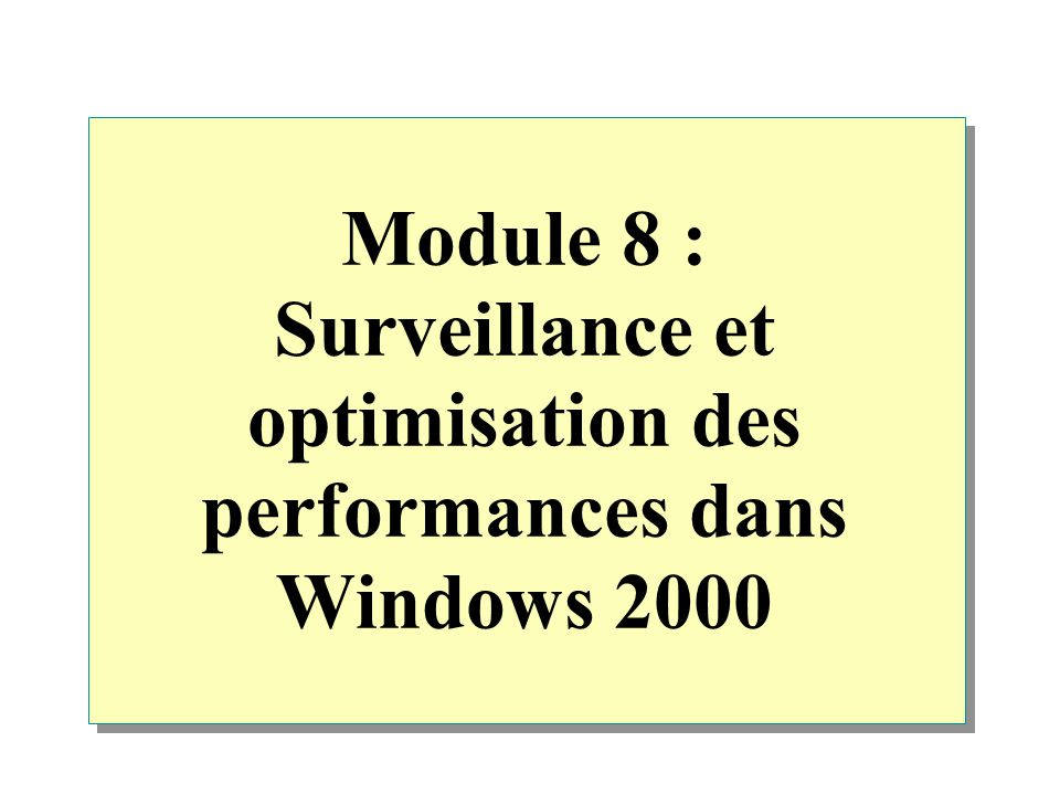 Module 8 : Surveillance et optimisation des performances dans Windows 2000
