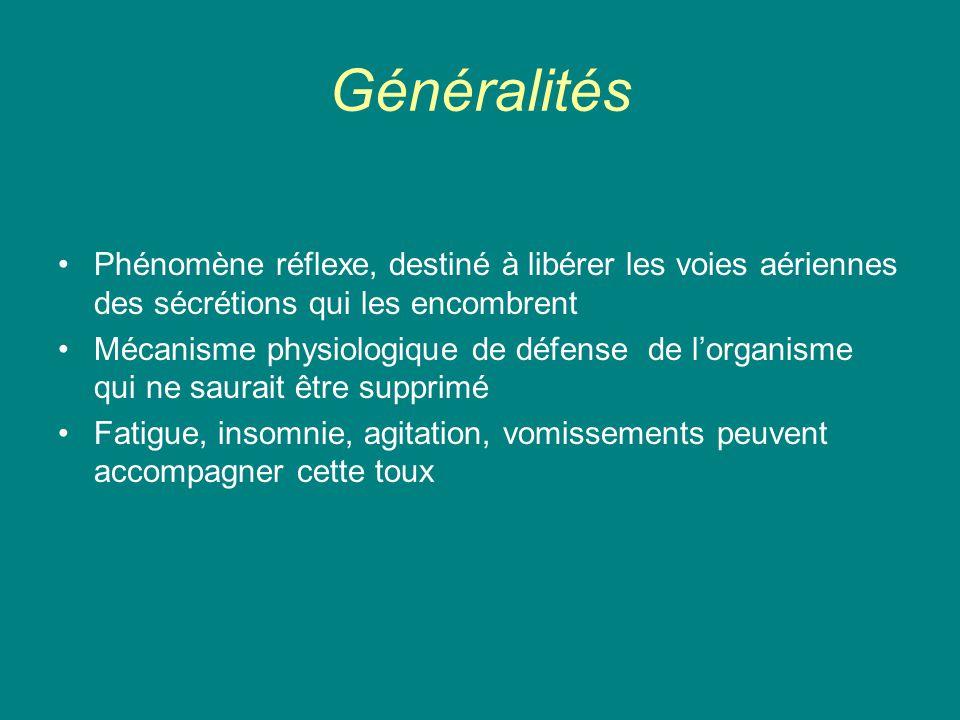 Généralités Phénomène réflexe, destiné à libérer les voies aériennes des sécrétions qui les encombrent.