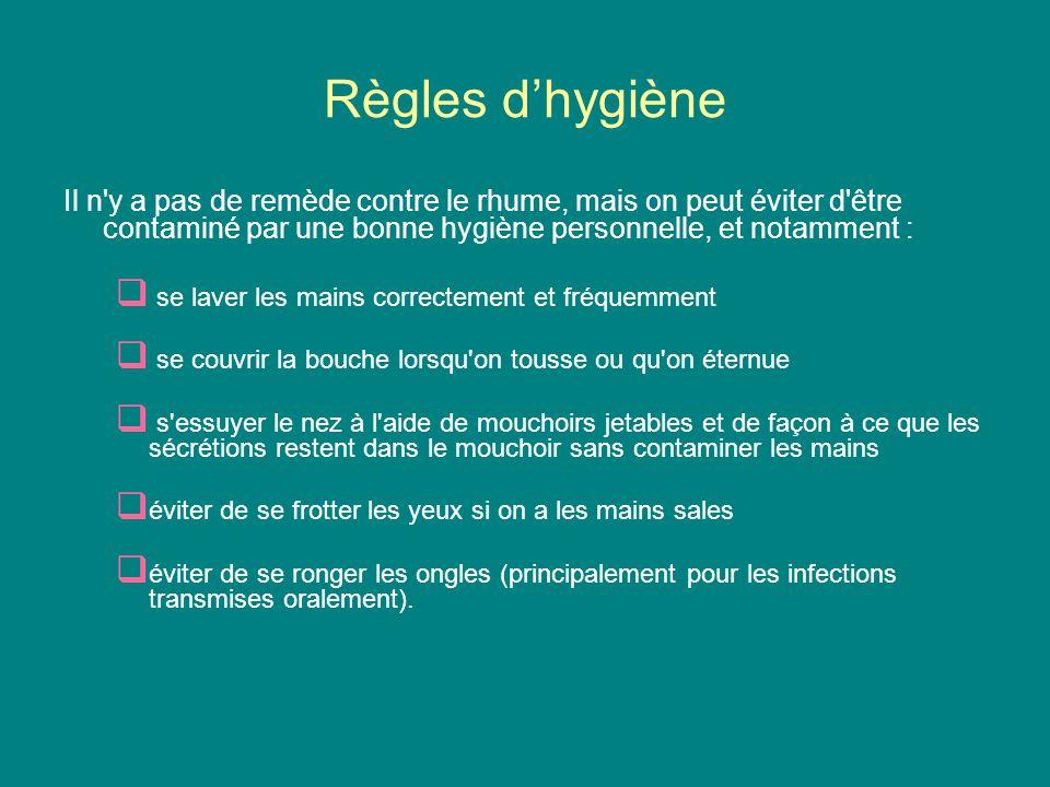 Règles d'hygiène Il n y a pas de remède contre le rhume, mais on peut éviter d être contaminé par une bonne hygiène personnelle, et notamment :