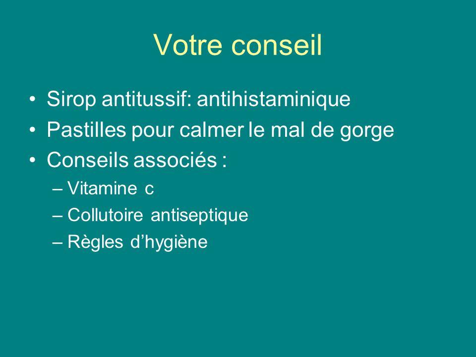 Votre conseil Sirop antitussif: antihistaminique