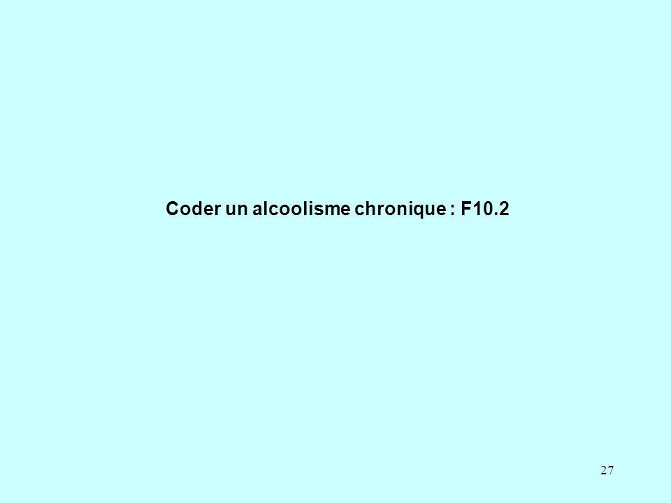 Coder un alcoolisme chronique : F10.2