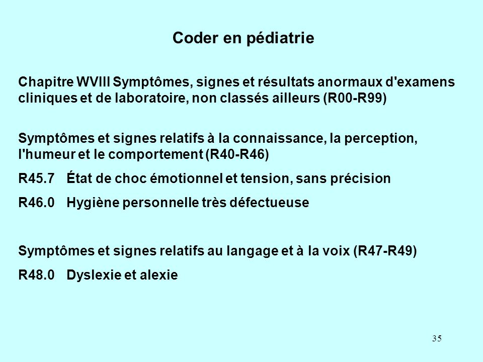 Coder en pédiatrie Chapitre WVIII Symptômes, signes et résultats anormaux d examens cliniques et de laboratoire, non classés ailleurs (R00-R99)
