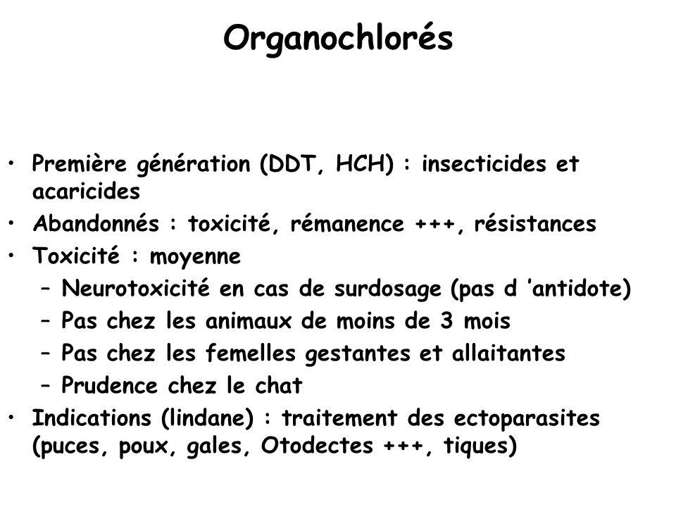 Organochlorés Première génération (DDT, HCH) : insecticides et acaricides. Abandonnés : toxicité, rémanence +++, résistances.