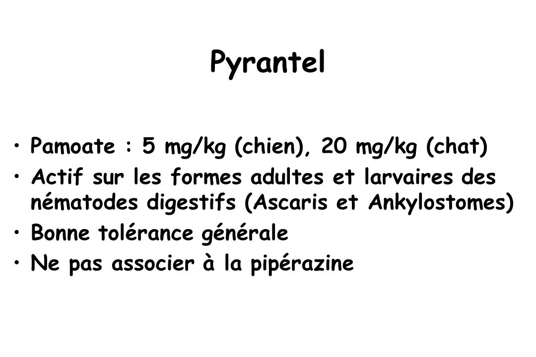 Pyrantel Pamoate : 5 mg/kg (chien), 20 mg/kg (chat)