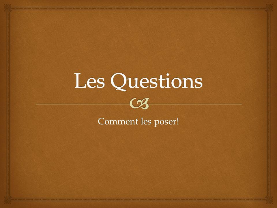 Les Questions Comment les poser!