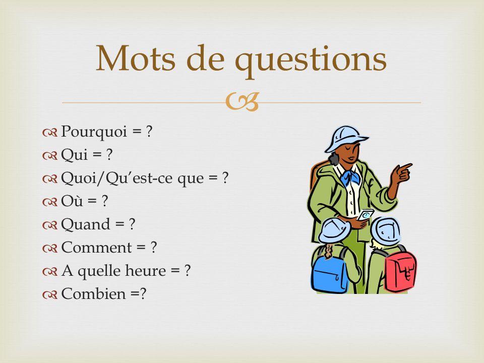 Mots de questions Pourquoi = Qui = Quoi/Qu'est-ce que = Où =