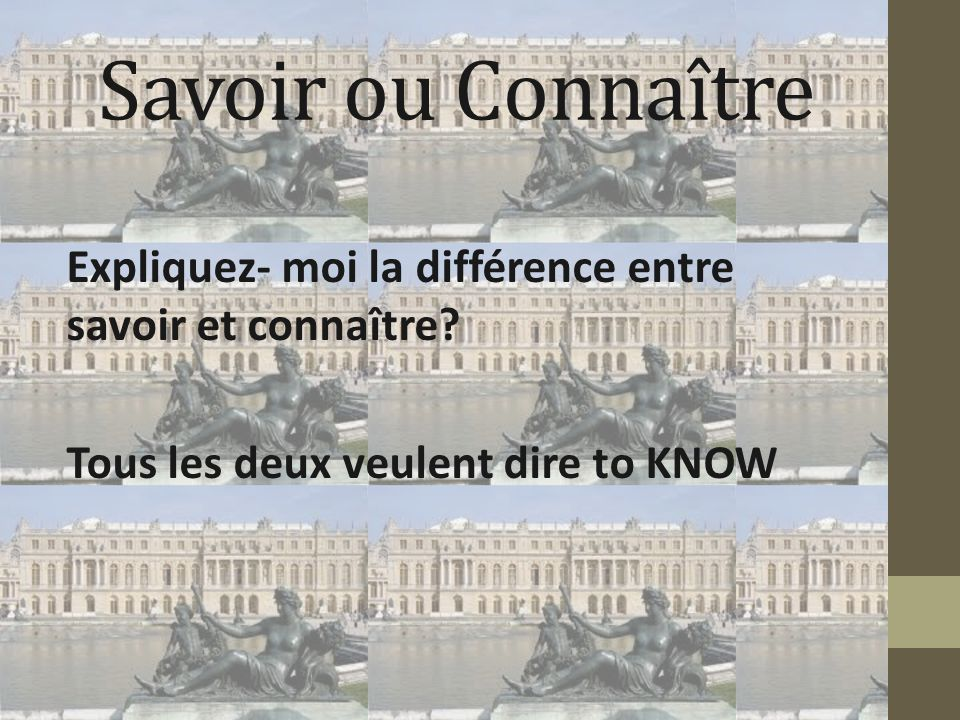 Savoir ou Connaître Expliquez- moi la différence entre savoir et connaître.