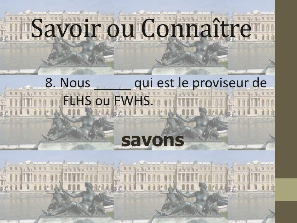 8. Nous _____ qui est le proviseur de FLHS ou FWHS.