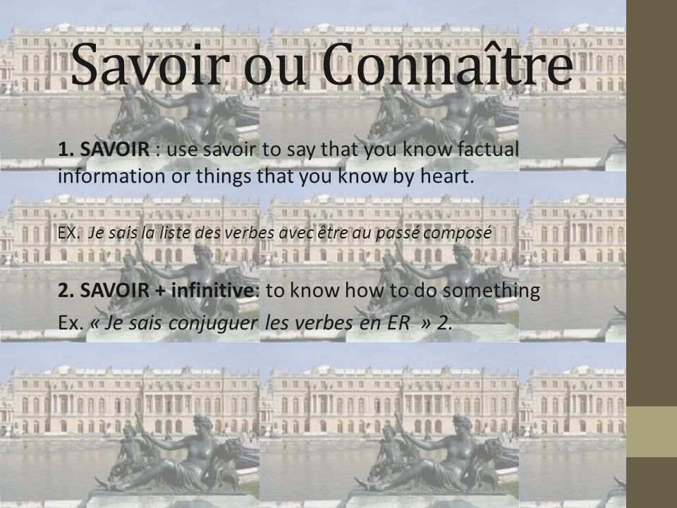 Savoir ou Connaître 1. SAVOIR : use savoir to say that you know factual information or things that you know by heart.