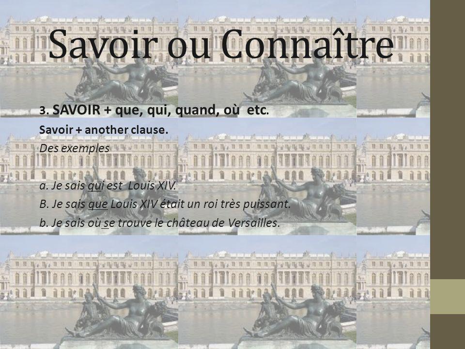 Savoir ou Connaître 3. SAVOIR + que, qui, quand, où etc.