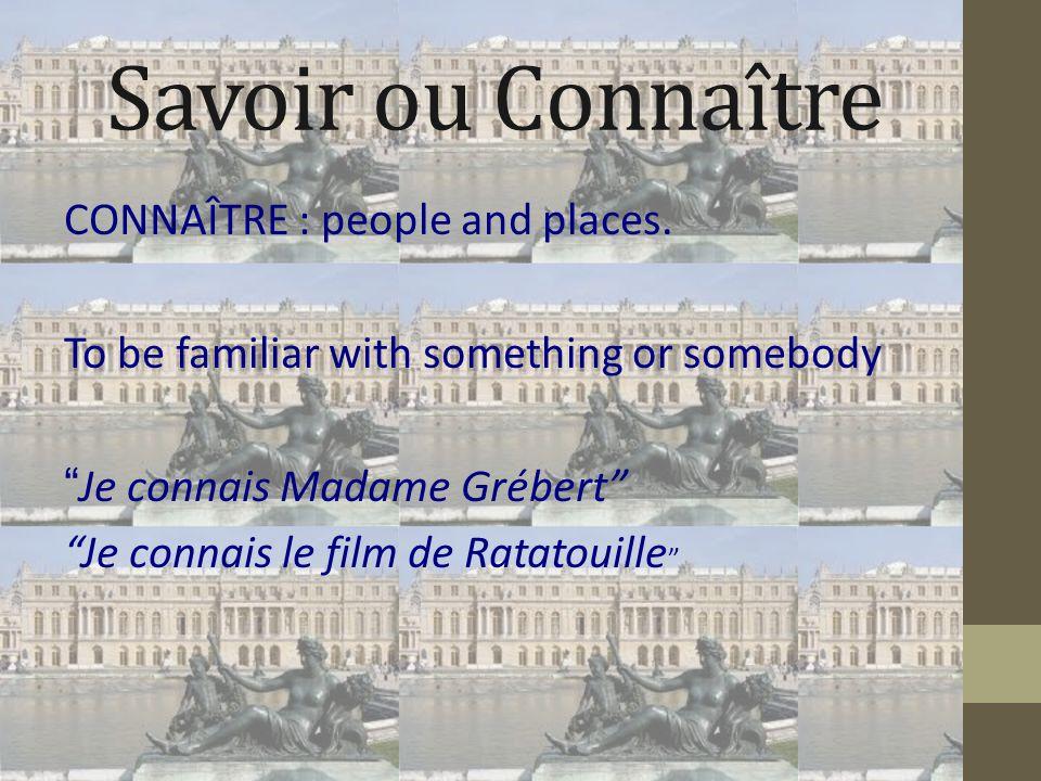 Savoir ou Connaître CONNAÎTRE : people and places.