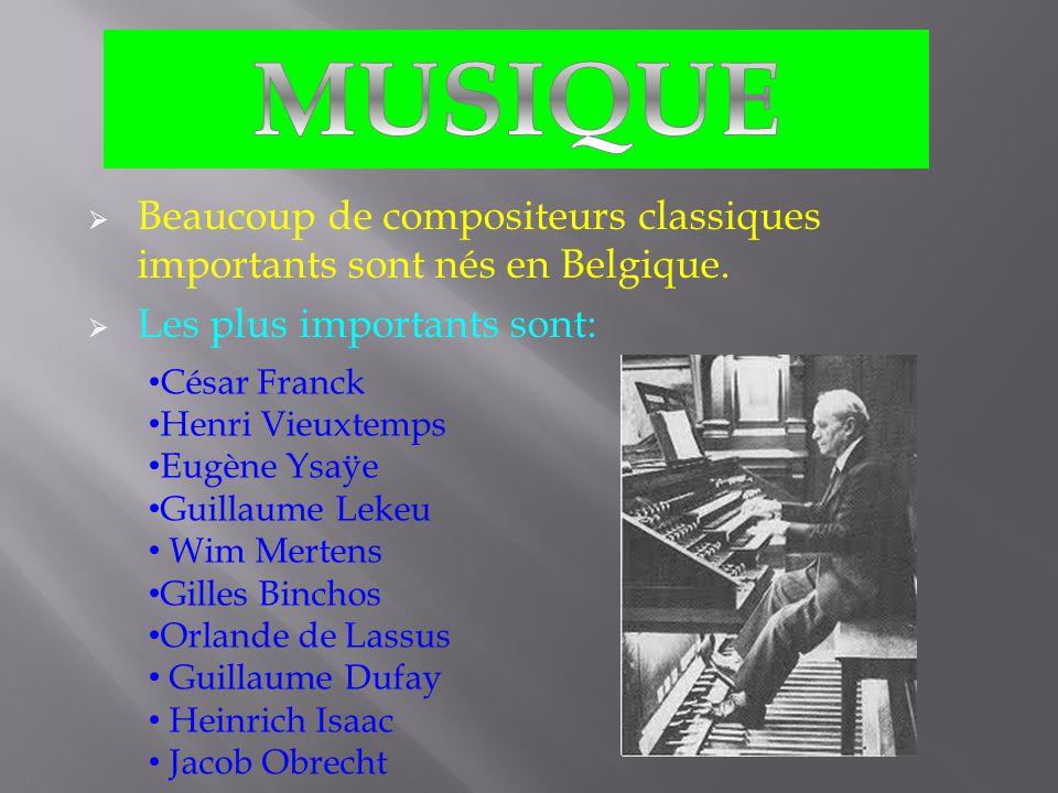 MUSIQUE Beaucoup de compositeurs classiques importants sont nés en Belgique. Les plus importants sont:
